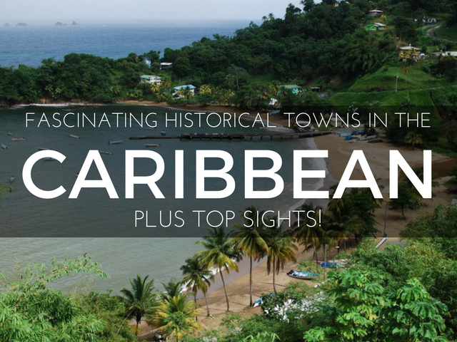 17 Fascinating Historical Towns in the Caribbean